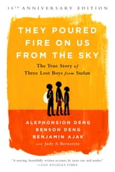 They Poured Fire on Us From the Sky - The True Story of Three Lost Boys from Sudan ebook by Benjamin Ajak,Benson Deng,Alephonsion Deng,Judy A. Bernstein