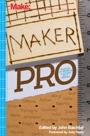 Maker Pro ebook by John Baichtal,Wendy Jehanara Tremayne,Andrew 'bunnie' Huang,Sophi Kravitz,Mitch  Altman,Jimmy DiResta,Eri Gentry,Tito Jankowski,Alex Dyba,Michael Krumpus,Susan Solarz,Rob Klingberg,Joe Meno,David Gauntlett,Mike Hord,Adam Wolf