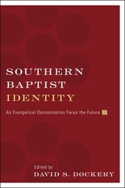 Southern Baptist Identity - An Evangelical Denomination Faces the Future ebook by Thom Rainer, Gregory A. Wills, Richard Land,...