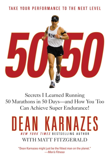 50/50 - Secrets I Learned Running 50 Marathons in 50 Days -- and How You Too Can Achieve Super Endurance! ebook by Dean Karnazes