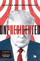 Unpresidented - A Biography of Donald Trump ebook by Martha Brockenbrough