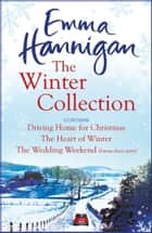 The Winter Collection - Driving Home for Christmas, The Heart of Winter, The Wedding Weekend ekitaplar by Emma Hannigan