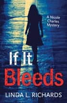 If It Bleeds ebook by Linda L. Richards