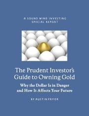 The Prudent Investor's Guide to Owning Gold ebook by Austin Pryor