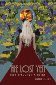 The Lost Yeti: Nine Years from Home ebook by Donald Cassidy