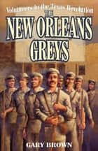 Volunteers in the Texas Revolution - The New Orleans Greys ebook by Gary Brown