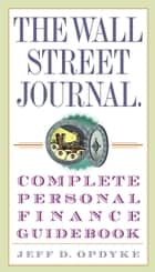 The Wall Street Journal. Complete Personal Finance Guidebook ebook by Jeff D. Opdyke