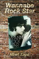 Wannabe Rock Star ebook by Albert Zayat