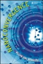 Nanoconvergence - The Unity of Nanoscience, Biotechnology, Information Technology and Cognitive Science ebook by William Sims Bainbridge