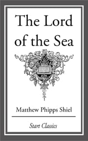 The Lord of the Sea ebook by Matthew Phipps Shiel