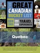 The Great Canadian Bucket List — Quebec ebook by Robin Esrock