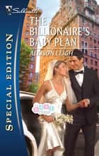 The Billionaire's Baby Plan ebook by Allison Leigh