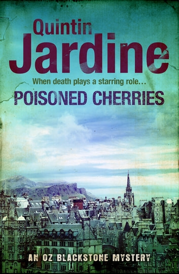 Poisoned Cherries (Oz Blackstone series, Book 6) - Murder and intrigue in a thrilling crime novel eBook by Quintin Jardine
