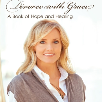 Divorce with Grace - A Book of Hope and Healing audiobook by Lori Anderson