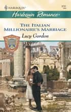 The Italian Millionaire's Marriage ebook by Lucy Gordon