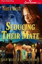 Seducing Their Mate ebook by Kiera West