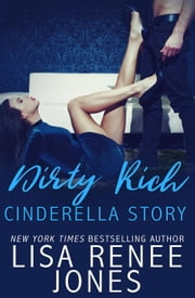 Dirty Rich Cinderella Story - Dirty Rich, #2 ebook by Lisa Renee Jones