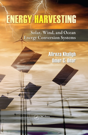 Energy Harvesting - Solar, Wind, and Ocean Energy Conversion Systems ebook by Alireza Khaligh,Omer C. Onar