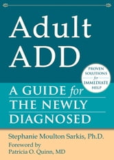 Adult ADD - A Guide for the Newly Diagnosed ebook by Stephanie Moulton Sarkis, PhD