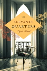 The Servants' Quarters ebook by Lynn Freed