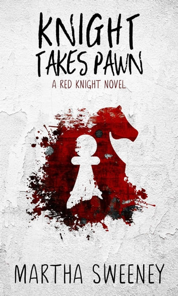 Knight Takes Pawn - Red Knight, #1 ebook by Martha Sweeney