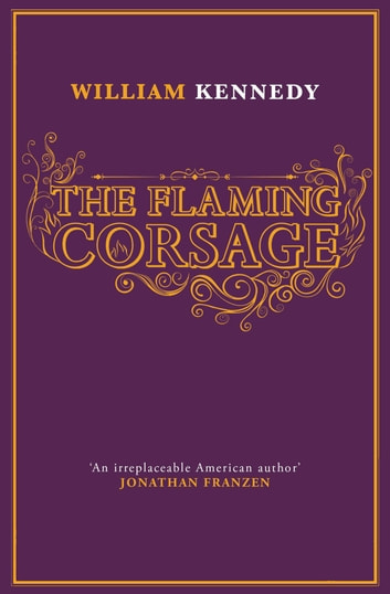 The Flaming Corsage ebook by William Kennedy