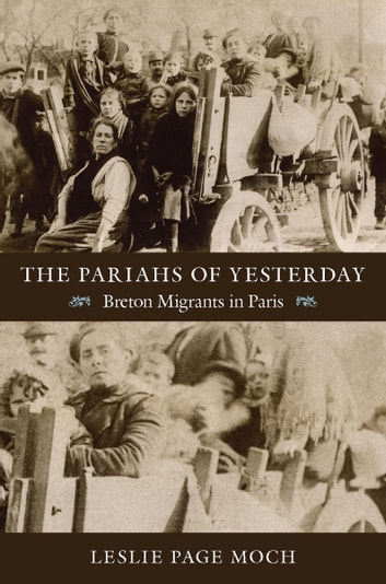 The Pariahs of Yesterday - Breton Migrants in Paris ebook by Leslie Page Moch