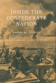 Inside the Confederate Nation - Essays in Honor of Emory M. Thomas ebook by Lesley J. Gordon, John C. Inscoe, Rod Andrew Jr.,...