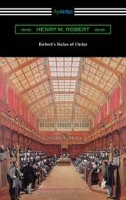 Robert's Rules of Order (Revised for Deliberative Assemblies) ebook by Henry M. Robert