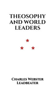 Theosophy and world Leaders ebook by Charles Webster Leadbeater