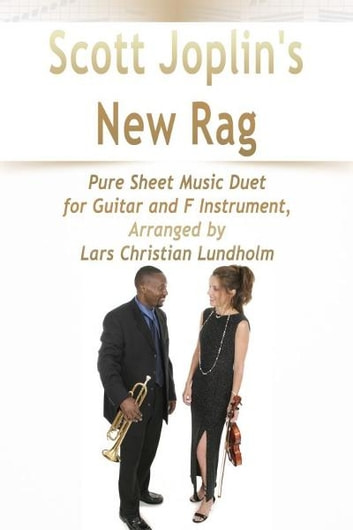 Scott Joplin's New Rag Pure Sheet Music Duet for Guitar and F Instrument, Arranged by Lars Christian Lundholm ebook by Pure Sheet Music