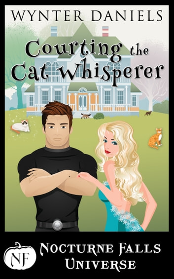 Courting The Cat Whisperer - A Nocturne Falls Universe story ebook by Wynter Daniels