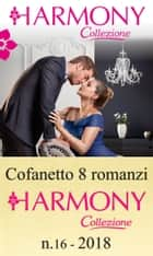 Cofanetto 8 Harmony Collezione n.16/2018 eBook by Kate Hewitt, Louise Fuller, Cathy Williams,...