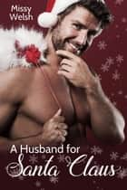 A Husband for Santa Claus ebook by Missy Welsh