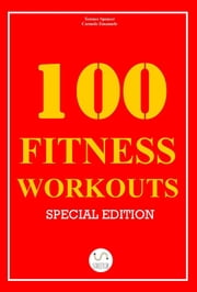 100 Fitness Workouts [Special Edition] ebook by Carmelo Emanuele, Terence Spencer