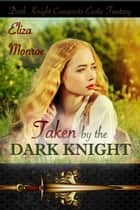Taken by the Dark Knight - Dark Knight Conquests Erotic Fantasy, #2 ebook by Eliza Monroe