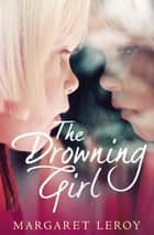 The Drowning Girl ebook by Margaret Leroy