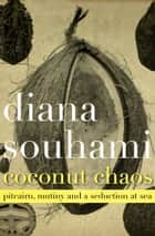 Coconut Chaos - Pitcairn, Mutiny and a Seduction at Sea ebook by Diana Souhami