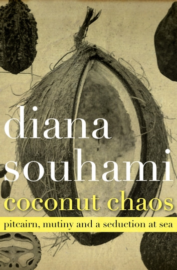 Coconut chaos ebook by diana souhami 9781497683730 rakuten kobo coconut chaos pitcairn mutiny and a seduction at sea ebook by diana souhami fandeluxe PDF