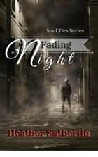 Fading Night - Soul Ties, #4 ebook by Heather Sutherlin