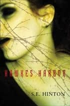 Hawkes Harbor ebook by S. E. Hinton