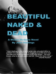 Beautiful, Naked & Dead - Moses McGuire, #1 eBook by Josh Stallings