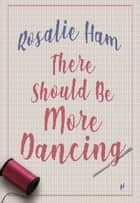 There Should Be More Dancing ebook by Rosalie Ham