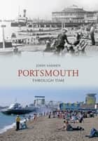 Portsmouth Through Time ebook by John Sadden