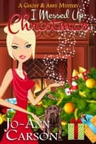 I Messed Up Christmas ebook by Jo-Ann Carson