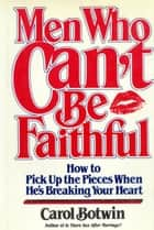 Men Who Can't be Faithful ebook by Carol Botwin