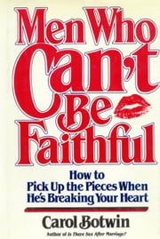 Men Who Can't be Faithful - Build a Better, More Intimate Relationship-Based on New Trust ebook by Carol Botwin
