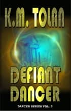 Defiant Dancer ebook by K. M. Tolan