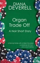 Organ Trade Off: A Noir Short Story ebook by Diana Deverell