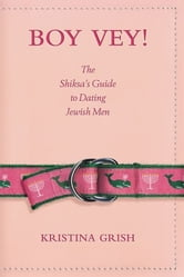 Boy Vey! - The Shiksa's Guide to Dating Jewish Men ebook by Kristina Grish